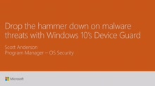 Drop the hammer down on malware threats with Windows 10's Device Guard