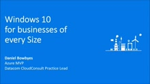 Webinar 1 - Windows 10 for businesses of any size