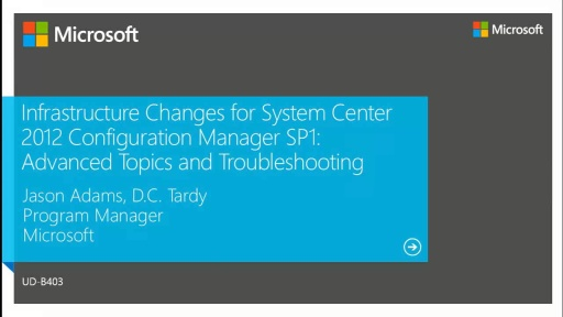 Infrastructure Changes for System Center 2012 Configuration Manager SP1: Advanced Topics and Troubleshooting