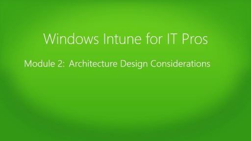 Windows Intune for IT Pros Jump Start: (02) Architecture Design Considerations