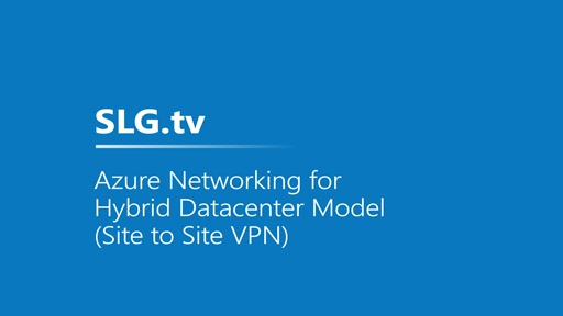 Azure Networking for Hybrid Datacenter Model (Site to Site VPN)