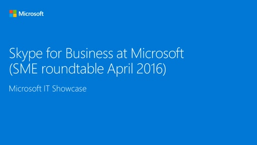 Skype for Business at Microsoft (SME Roundtable April 2016)