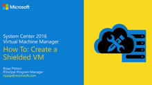 Demo: Creating a Shielded VM using System Center 2016 Virtual Machine Manager (VMM)