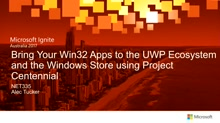 Bring Your Win32 Apps to the UWP Ecosystem and the Windows Store using Project Centennial