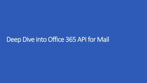 Deep Dive into Office 365 APIs for Mail