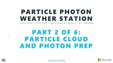 The Maker Show: Series - Particle Photon Weather Station Part 2 of 6 - Particle Cloud & Photon Prep