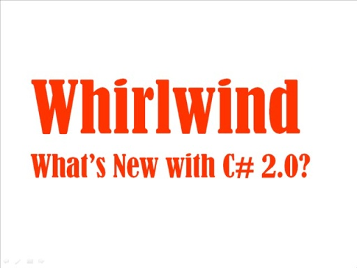 Whirlwind 3: What's new in C# 2 - Partial types, anonymous methods