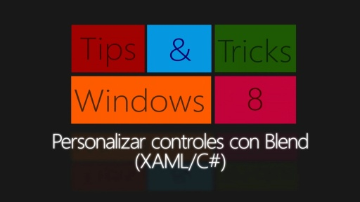 Windows 8 Tips & Tricks. Personalizar controles con Blend (XAML/C#)