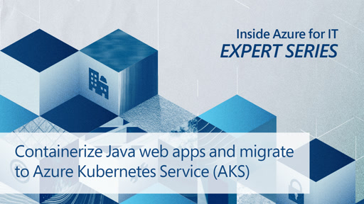 Containerize Java web apps and migrate to Azure Kubernetes Service (AKS)