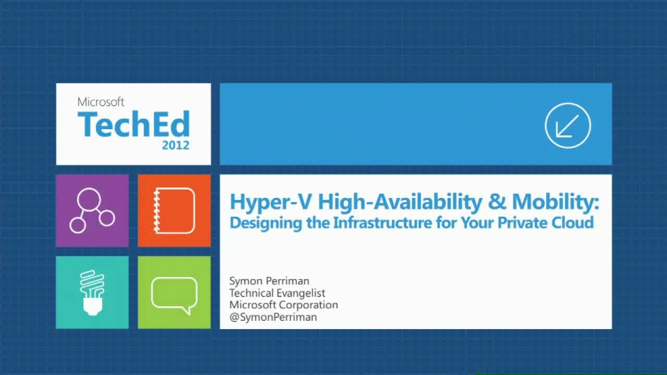 Hyper-V High-Availability and Mobility: Designing the Infrastructure for Your Private Cloud (300-level session)