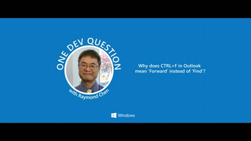 One Dev Question with Raymond Chen - Why Does Ctrl+F in Outlook mean 'Forward' instead of 'Find'?