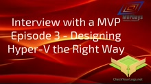 Episode 3-Designing Hyper-V The Right Way
