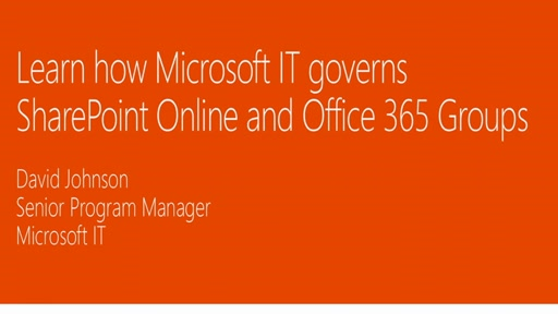 Learn how Microsoft IT governs SharePoint Online and Office 365 Groups