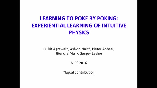Learning to Poke by Poking: Experiential Learning of Intuitive Physics