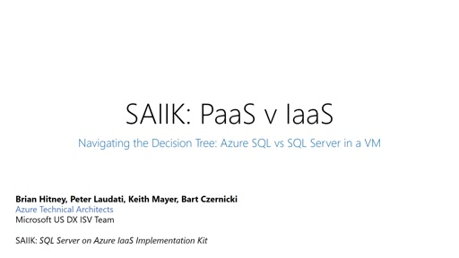 SAIIK: PaaS vs IaaS - Navigating the Decision Tree: Azure SQL DB vs SQL Server in a VM