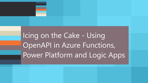 Icing on the Cake - Using OpenAPI in Azure Functions, Power Platform and Logic Apps
