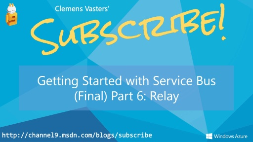 Getting Started with Service Bus. (Final) Part 6: Relay