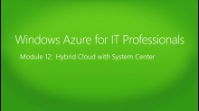 Windows Azure for IT Professionals: (12) Hybrid Cloud with System Center