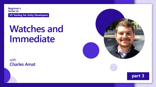 Watches and Immediate [3 of 5] | Beginner's Series to: Visual Studio Tooling for Unity Developers