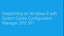 (Module 4) Deeplinking with System Center 2012 Configuration Manager