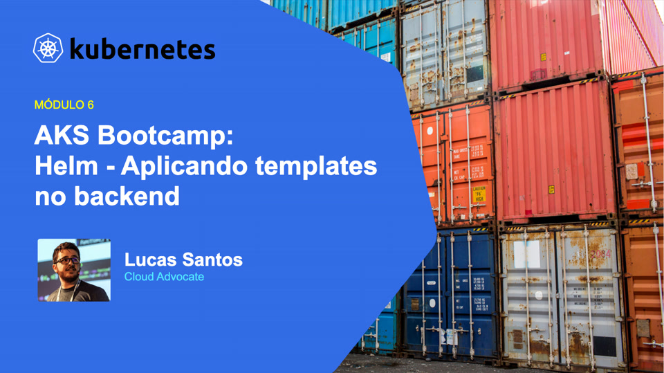 AKS Bootcamp: Módulo 4 - Helm - Aplicando templates no backend