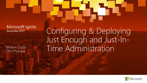 Configuring and Deploying Just Enough and Just-In-Time Administration
