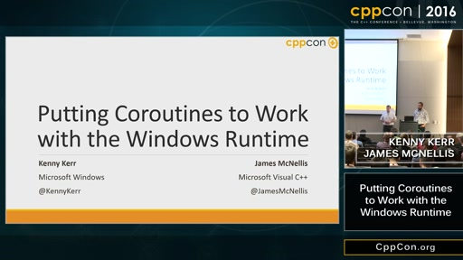 "CppCon 2016: Kenny Kerr & James McNellis ""Putting Coroutines to Work with the Windows Runtime"""
