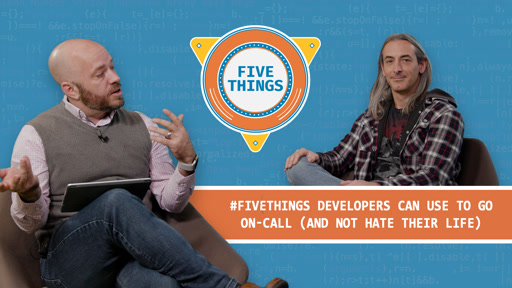 Five Things Developers Can Use to Go On-Call (And Not Hate Their Life)