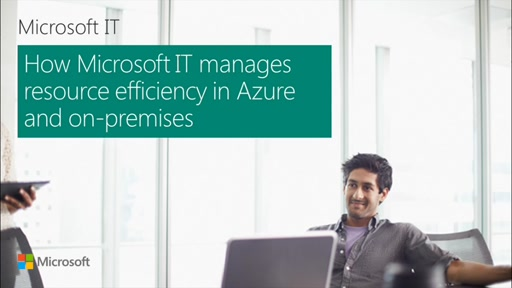 How Microsoft IT Manages Resource Efficiency in Azure and On-Premises