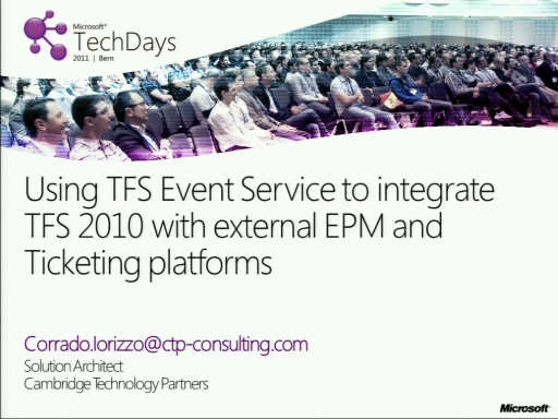 TechDays 11 Bern - Using TFS Eventing Services to integrate TFS 2010 with external EPM and Ticketing platforms