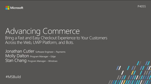 Advancing commerce: Bring a fast and easy checkout experience to your customers across the web, UWP platform, and bots