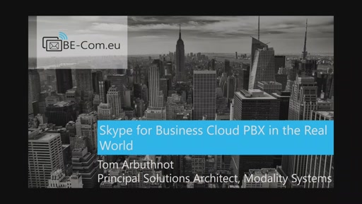 BE-COM2017-SFB Skype for Business Cloud PBX In the Real World (Tom Arbutnot)
