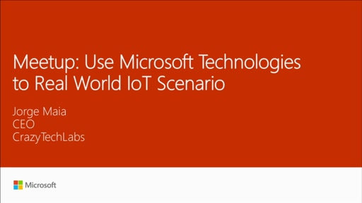 Meetup:  Use Microsoft technologies to real world IoT scenario