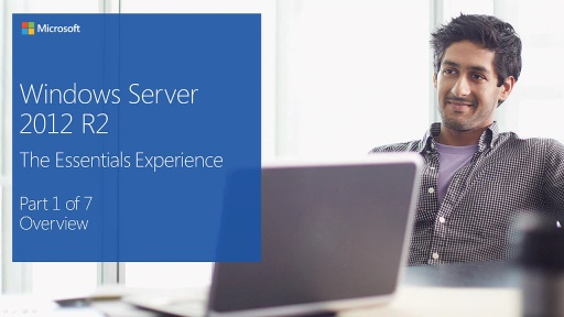 (Module 1) Windows Server 2012 R2: The Essentials Experience - Overview