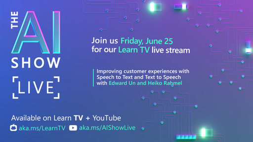 AI Show Live - Episode 19 - Improving customer experiences with Speech to Text and Text to Speech