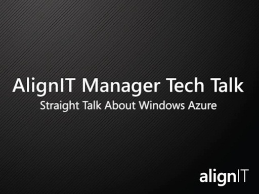 AlignIT Manager Tech Talk: Straight Talk About Windows Azure