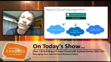 TechNet Radio: (Part 13) Building a Private Cloud with System Center 2012 Service Pack 1 – Managing Your Hybrid Cloud Network