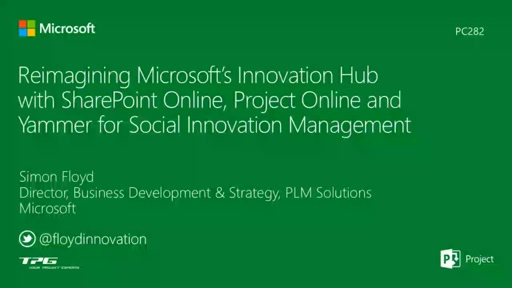 Reimagining Microsoft's Innovation Hub with SharePoint Online, Project Online and Yammer for Social Innovation Management