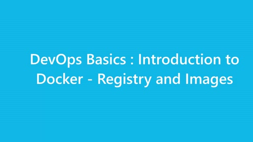 DevOps Basics : Introduction to Docker - Part 2 - Registry and Images