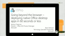 Going beyond the browser - deploying native Office desktop apps in 60 seconds or less