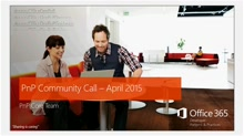 Office 365 Developer Patterns and Practices - April 2015 Community Call