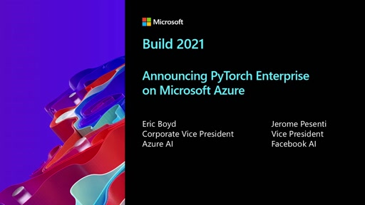 Introducing PyTorch Enterprise on Azure at Microsoft Build 2021