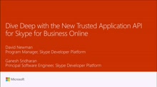 Dive deep on the new Trusted Application API for Skype for Business Online