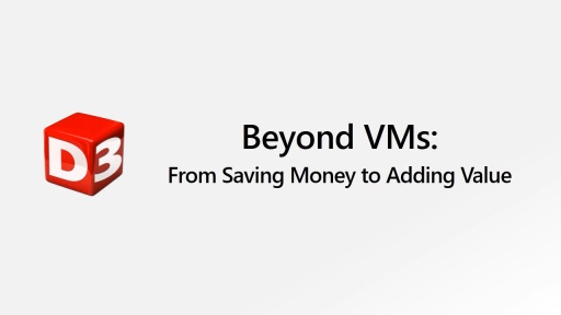Beyond VMs: From Saving Money to Adding Value