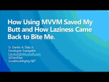 NYC DevReady: MVVM - Session 4 (of 5) - How Using MVVM Saved My Butt and How Laziness Came Back To Bite Me
