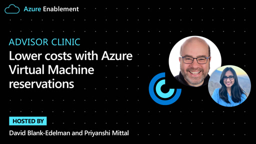 Advisor Clinic: Lower costs with Azure Virtual Machine reservations