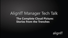 AlignIT Manager Tech Talk: The Complete Cloud Picture- Stories from the Trenches