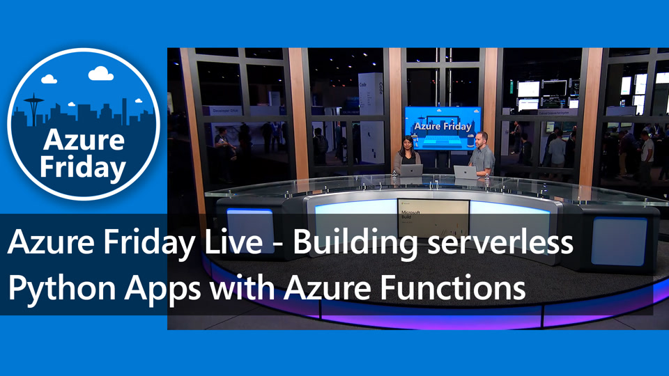 Azure Friday Live - Building serverless Python apps with Azure Functions