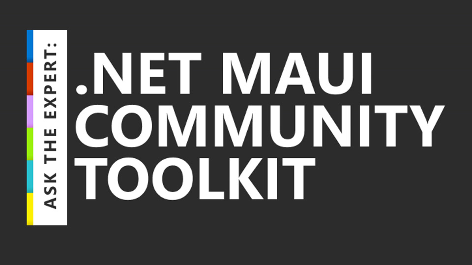 Ask the Expert: .NET MAUI Community Toolkit