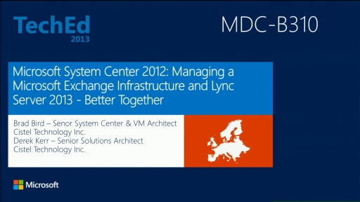 Microsoft System Center 2012: Managing a Microsoft Exchange Infrastructure and Lync Server 2013 - Better Together